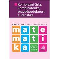 Matematika Komplexní čísla, kombinatorika, pravděpodobnost a statistika: pro SŠ - Kniha
