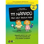 111 nápadů pro celý školní rok: Nápadník aktivit, her a rad od prvního školního dne - Kniha