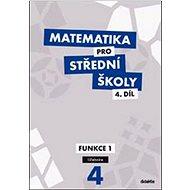 Matematika pro střední školy 4.díl Učebnice: Funkce 1 - Kniha