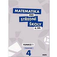 Matematika pro střední školy 4.díl Pracovní sešit: Funkce 1 - Kniha