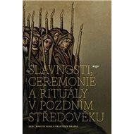 Slavnosti, ceremonie a rituály pozdního středověku - Kniha