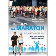 Trénujeme na maraton a půlmaraton: Jak zlepšit výkon ve vytrvalostním běhu - Kniha