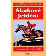 Skokové ježdění: Výcvik koně a jezdce pro skokový sport - Parkúrové ježdění - Stavba parkúrů - Kniha