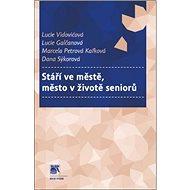 Stáří ve městě, město v životě seniorů - Kniha