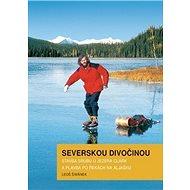 Severskou divočinou: Stavba srubu u jezera Clark a plavba po řekách na Aljašku - Kniha
