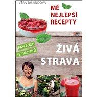 Živá strava Mé nejlepší recepty: RAW FOOD 157 receptů - Kniha