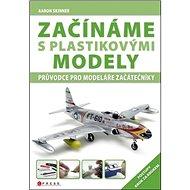Začínáme s plastikovými modely: Průvodce pro modeláře začátečníky - Kniha
