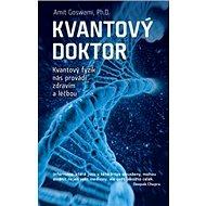 Kvantový doktor: Kvantový fyzik nás provádí zdravím a léčbou - Kniha
