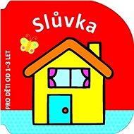 Slůvka: Pro děti od 1-3 let - Kniha