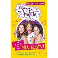 Violetta Jak a proč se rodí přátelství: Příričky pro holky - Kniha
