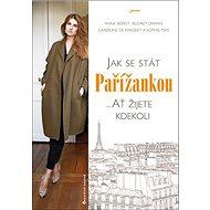 Jak se stát Pařížankou: ... Ať žijete kdekoli - Kniha