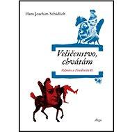 Veličenstvo, chvátám: Voltaire u Friedricha II. - Kniha