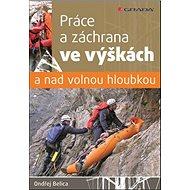 Práce a záchrana ve výškách a nad volnou hloubkou - Kniha