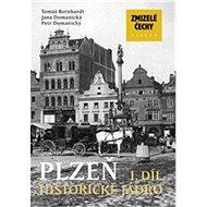 Zmizelé Čechy Plzeň 1. díl: Historické jádro