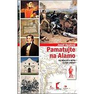 Pamatujte na Alamo: Od reality k mýtu a zase zpátky - Kniha