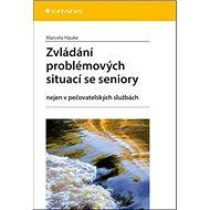 Zvládání problémových situací se seniory: Nejen v pečovatelských službách - Kniha