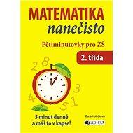 Matematika nanečisto Pětiminutovky pro 2. třídu ZŠ: 5 minut denně a máš to v kapse! - Kniha