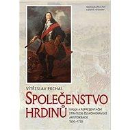 Společenstvo hrdinů: Válka a reprezentační strategie českomoravské aristokracie 1550–1750 - Kniha