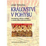 Království v pohybu: Kolonizace, města, stříbro v závěru přemyslovské epochy - Kniha