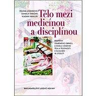 Tělo mezi medicínou a disciplínou: Proměny lékařského obrazu a ideálu lidského těla a tělesnosti v d - Kniha