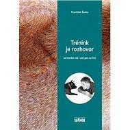 Trénink je rozhovor: ve kterém má i váš pes co říct - Kniha