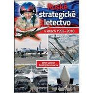 Ruské strategické letectvo: V letech 1992-2010 - Kniha