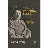 Hitlerova válečná stezka: Německo 1933-1939 - Kniha