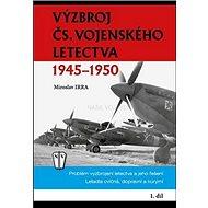 Výzbroj ČS. vojenského letectva: 1945-1950 - Kniha