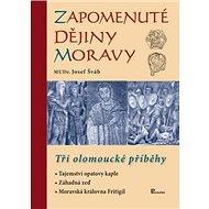 Zapomenuté dějiny Moravy: Tři olomoucké příběhy - Kniha