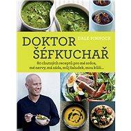 Doktor šéfkuchař: 80 chutných receptů pro mé srdce, mé nervy, má záda, můj žaludek....