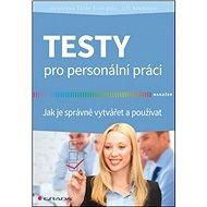 Testy pro personální práci: Jak je správně vytvářet a používat - Kniha