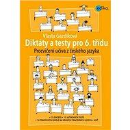 Diktáty a testy pro 6. třídu: Procvičování učiva z českého jazyka - Kniha