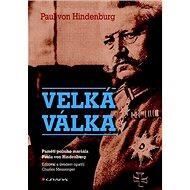 Velká válka: Paměti polního maršála Paula von Hindenburg