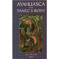 Ayahuasca aneb Tanec s bohy - Kniha