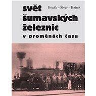 Svět šumavských železnic v proměnách času - Kniha