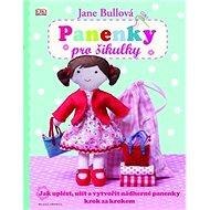 Panenky pro šikulky: Jak uplést, ušít a vytvořit nádherné panenky krok za krokem - Kniha