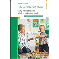 Dítě a mateřská škola: Co by měli rodiče znát, učitelé respektovat a rozvíjet - Kniha