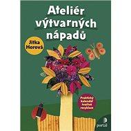 Ateliér výtvarných nápadů: Praktický kalendář tvořivé recyklace - Kniha