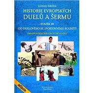 Historie evropských duelů a šermu svazek III: Od duelového ke sportovnímu kolbišti