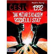Češi 1992: Jak Mečiar s Klausem rozdělili stát - Kniha