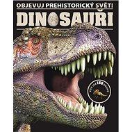 Objevuj prehistorický svět! Dinosauři - Kniha