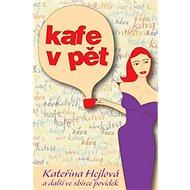 Kafe v pět: Kateřina Hejlová a další ve sbírce povídek - Kniha