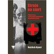 Stroje na smrt: Plynové vozy a nacistická technologie konečného řešení - Kniha
