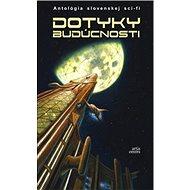 Dotyky budúcnosti: Antológia slovenskej sci-fi - Kniha