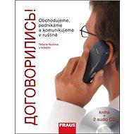 Dogovorilis! + 2 CD: Obchodujeme, podnikáme a komunikujeme v ruštině - Kniha