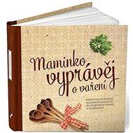 Maminko, vyprávěj o vaření: Kniha pro uchování rodinných receptů - Kniha