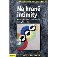 Na hraně intimity PORTÁL: Práce s přenosem a protipřenosem v analyti - Kniha