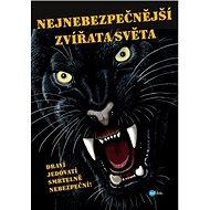 Nejnebezpečnější zvířata světa: Draví, jedovatí, smrtelně nebezpeční - Kniha