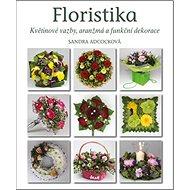 Floristika: Květinové vazby, aranžmá a funkční dekorace - Kniha