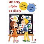 Už brzy půjdu do školy: Práce s předškoláky v mateřské škole a přípravné třídě - Kniha